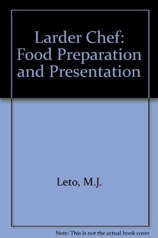 The Larder Chef: Food Preparation And Presentation M.J. Leto