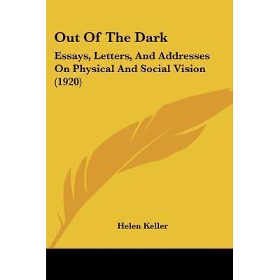 Out Of The Dark Essays Letters And Addresses On Physical And  Out Of The Dark Essays Letters And Addresses On Physical And Social  Vision By Helen Keller Example Of Essay Proposal also Dkf Writing Services  Essay On My School In English
