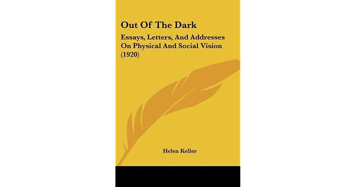 Out Of The Dark Essays Letters And Addresses On Physical And  Out Of The Dark Essays Letters And Addresses On Physical And Social  Vision By Helen Keller How To Write A Thesis For A Narrative Essay also Example Of An English Essay  Thesis Statement For A Persuasive Essay