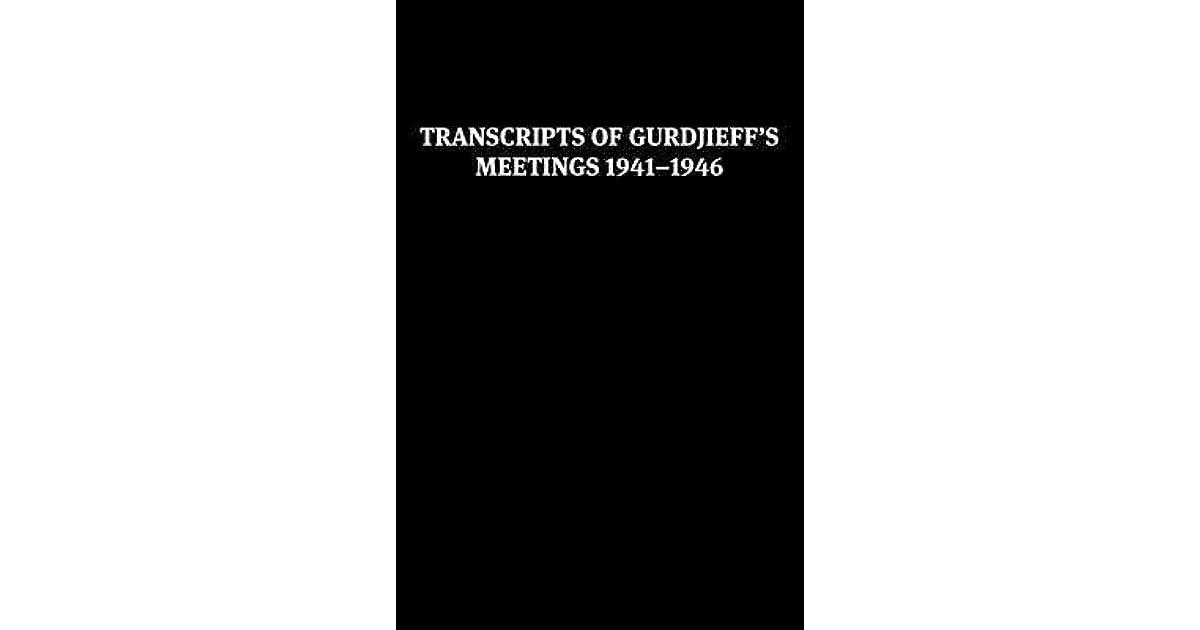 Transcripts of Gurdjieff's Meetings 1941-1946 by G I  Gurdjieff