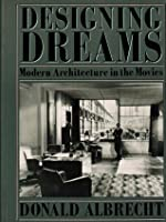 Designing Dreams: Modern Architecture In The Movies
