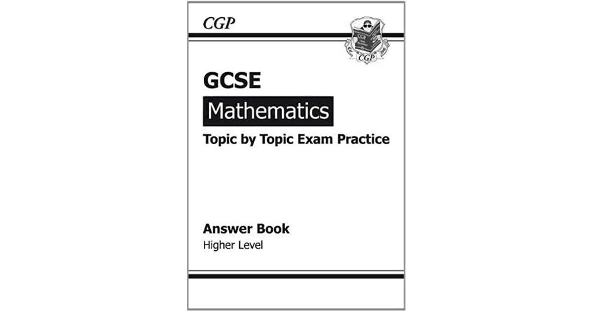 Higher,CGP Books GCSE Maths Topic by Topic Exam Practice