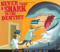 Never Take a Shark to the Dentist. Judi Barrett and John Nickle