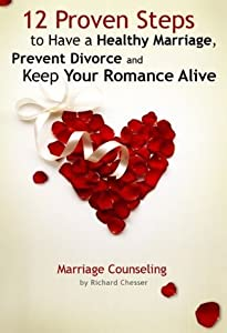 12 Proven Steps to Have a Healthy Marriage, Prevent Divorce and Keep Your Romance Alive