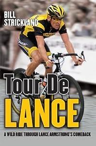 Tour de Lance: A Wild Ride Through Lance Armstrong's Comeback