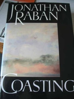Coasting: A Private Voyage by Jonathan Raban