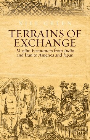 Terrains of Exchange: Muslim Encounters from India and Iran to America and Japan
