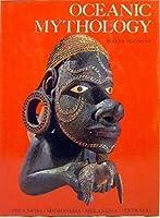 Oceanic Mythology: The Myths Of Polynesia, Micronesia, Melanesia, Australia