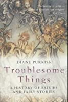 Troublesome Things: A History of Fairies and Fairy Stories (Allen Lane History)