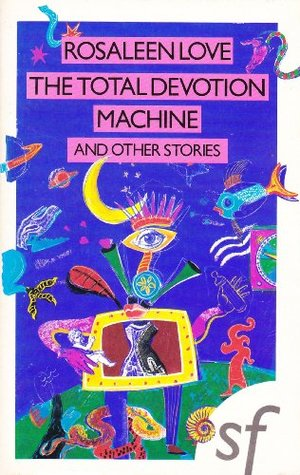 The Total Devotion Machine: And Other Stories