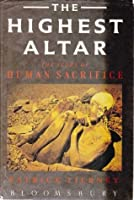 The Highest Altar: The Story Of Human Sacrifice