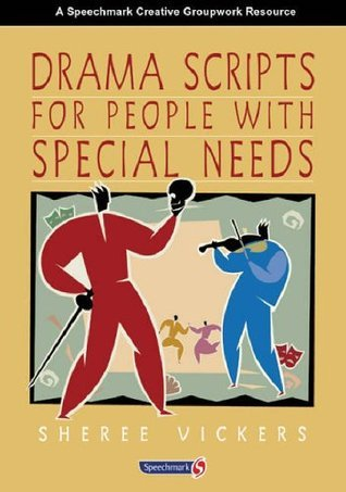 Drama Scripts for People with Special Needs: Inclusive Drama for Pmld, Autistic Spectrum and Special Needs Groups  by  Sheree Vickers