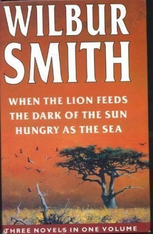 When the Lion Feeds / The Dark of the Sun / Hungry as the Sea (Three Novels in One Volume)