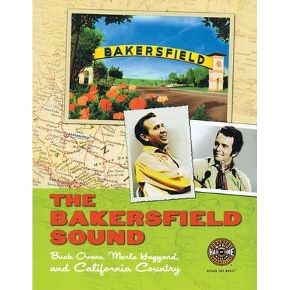 The bakersfield sound buck owens merle haggard and california the bakersfield sound buck owens merle haggard and california country by country music hall of fame fandeluxe Document