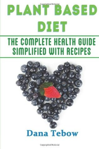 Plant Based Diet: The Complete Health Guide Simplified With Recipes: How To Eat Healthy And Improve Your Life And Health