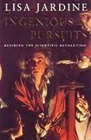 Ingenious Pursuits; Building The Scientific Revolution