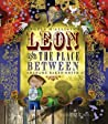 Leon and the Place Between. Angela McAllister, Grahame Baker-Smith