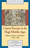 Central Europe in the High Middle Ages by Nora Berend