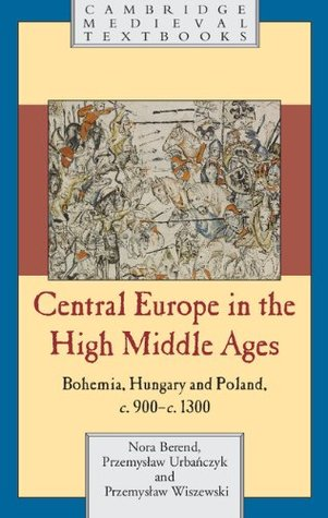 Central Europe in the High Middle Ages: Bohemia, Hungary and Poland, c.900-c.1300