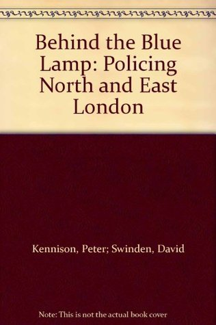 Behind the Blue Lamp: Policing North and East London