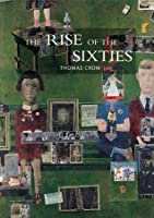 The Rise of the Sixties: American and European Art in the Era of Dissent. Thomas Crow