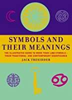 Symbols and Their Meanings: The Illustrated Guide to More Than 1, 000 Symbols - Their Traditional and Contemporary Significance