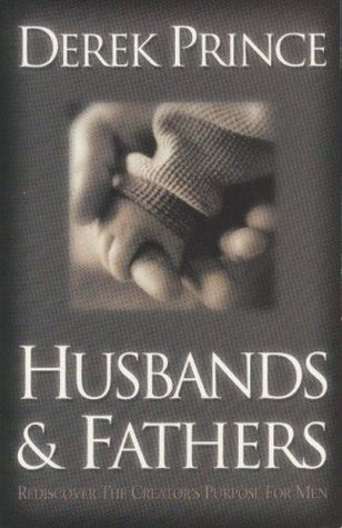 Husbands and Fathers: Rediscover the Creator's Purpose for Men by