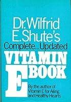 Dr. Wilfrid E. Shute's Complete Updated Vitamin E Book