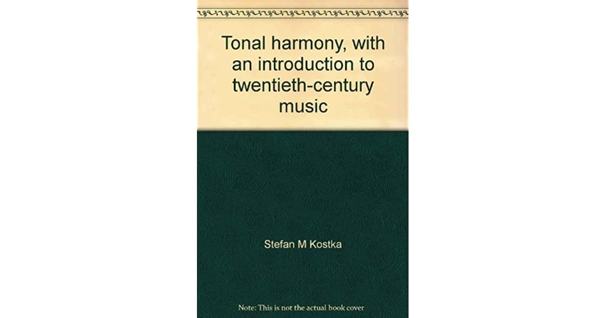 Tonal Harmony With An Introduction To Twentieth Century Music By