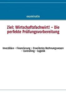 Ziel: Wirtschaftsfachwirt! - Die perfekte Prüfungsvorbereitung: Investition - Finanzierung - Erweitertes Rechnungswesen - Controlling - Logistik