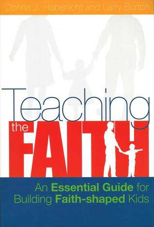 Teaching the Faith: An Essential Guide for Building Faith-Shaped Kids