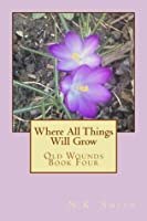 Where All Things Will Grow (Old Wounds, #4)