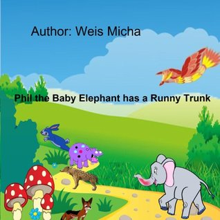 Children's books - Phil the Baby Elephant has a Runny Trunk (Children's books - Series about friendship, values and confidence) Micha Weis, Vishesh Mohan