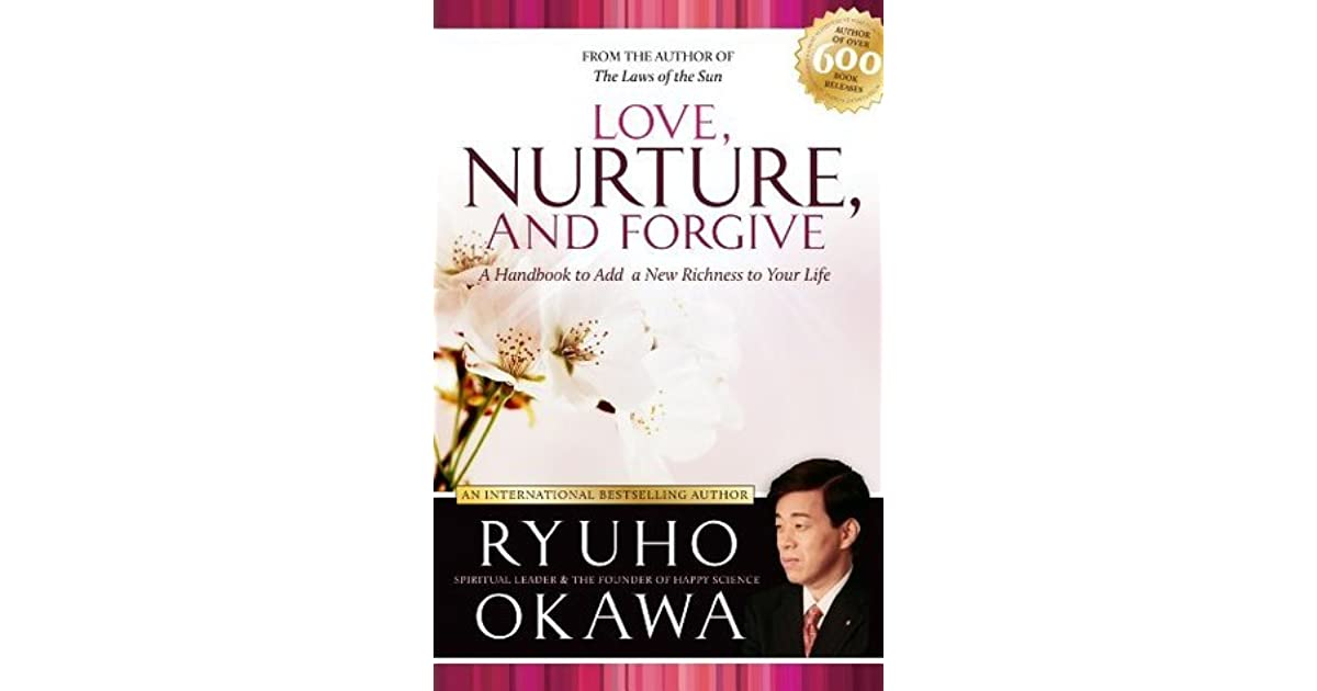 Love, Nurture, and Forgive: A Handbook to Add a New Richness