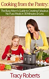 Cooking from the Pantry: The Busy Mom's Guide to Creating Fabulous, No-Fuss Meals in 30 Minutes or Less