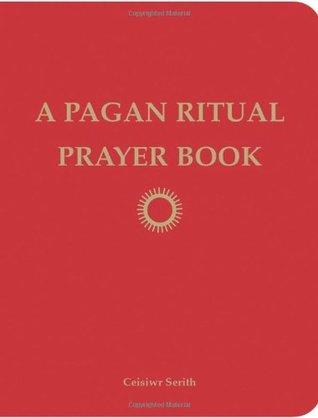 A Pagan Ritual Prayer Book by Ceisiwr Serith