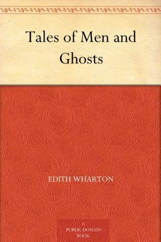 Tales Of Men And Ghosts By Edith Wharton