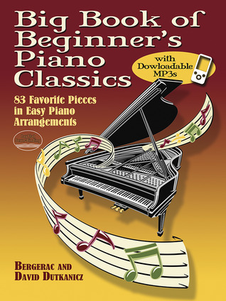 Big Book of Beginner's Piano Classics with Downloadable MP3s: 83 Favorite Pieces in Easy Piano Arrangements