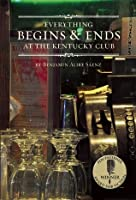 Everything Begins and Ends at the Kentucky Club