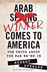Arab Winter Comes to America : The Truth about the War We're in