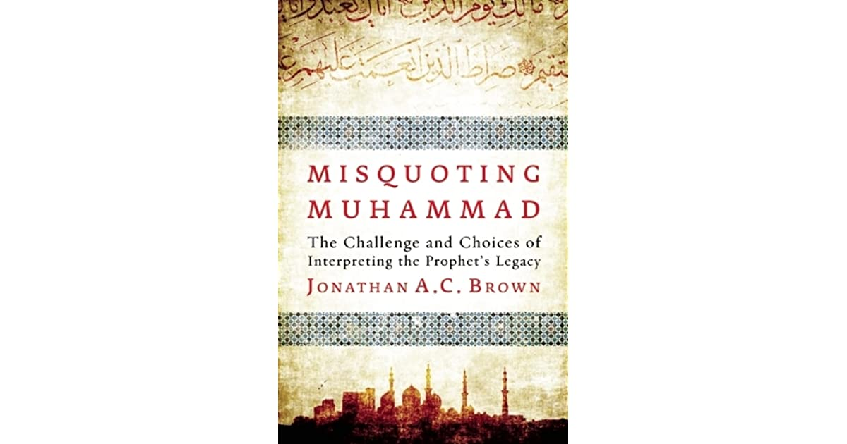 Misquoting Muhammad The Challenge And Choices Of Interpreting The