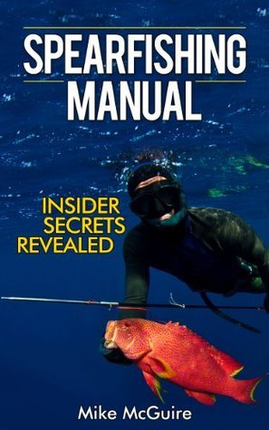 Spearfishing Manual Insider Secrets of Spearfishing for Beginners to Die-Hard Spearos