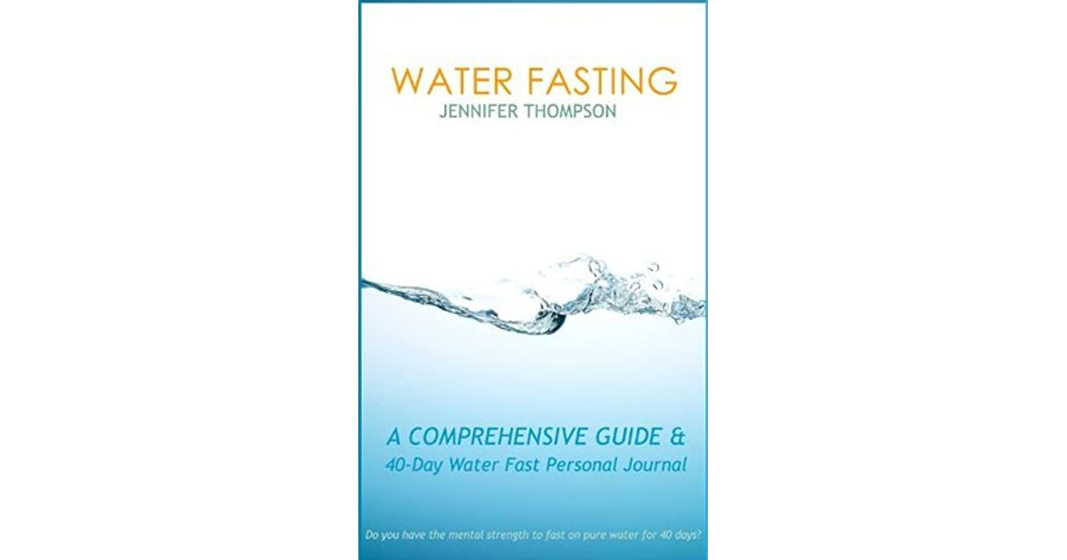 Water Fasting: A Comprehensive Guide & 40-Day Water Fast Personal