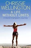 A Life Without Limits: Chrissie Wellington, The Autobiography