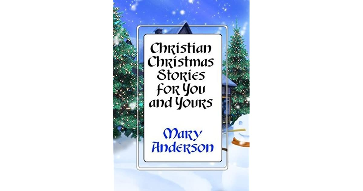 christian christmas stories for you and yours by mary anderson