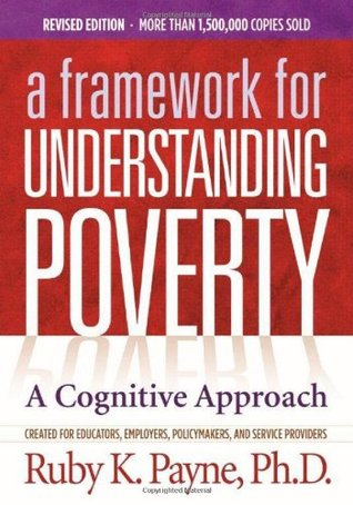 Framework for Understanding Poverty by Ruby K. Payne