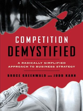 Competition Demystified by Bruce C.N. Greenwald