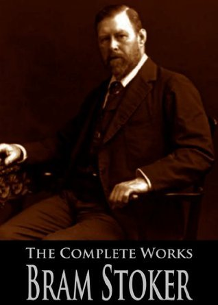 The Complete Works of Bram Stoker: Dracula, Dracula's Guest, The Snake's Pass, The Jewel Of Seven Stars and More (With Active Table of Contents)