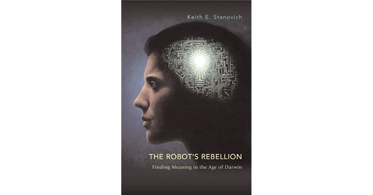 the robots rebellion finding meaning in the age of darwin
