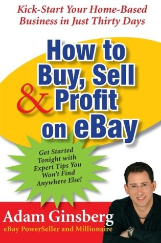 How to Buy, Sell & Profit on eBay: Kick-Start Your Home-Based Business in Just Thirty Days